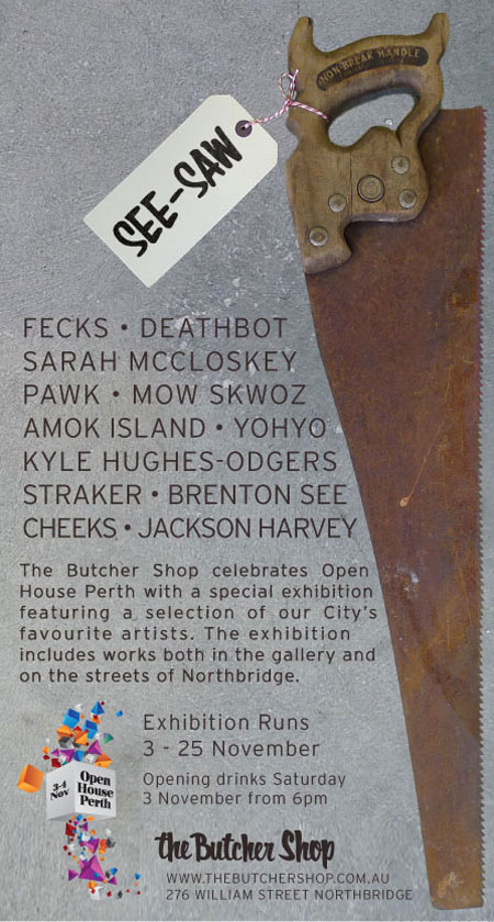 flyer    Exhibition   See Saw   The Butcher Shop   Perth   perth painting genres mixed media genres illustration genres graffiti genres exhibitions