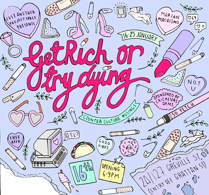 Exhibition – Get Rich Or Try Dying – Marian Machismo – At Just Another Project Space